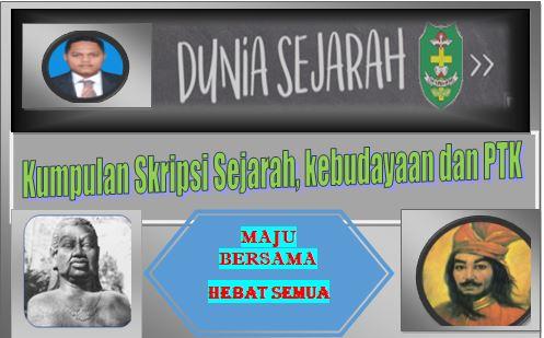 Kumpulan Skripsi Sejarah, kebudayaan dan PTK