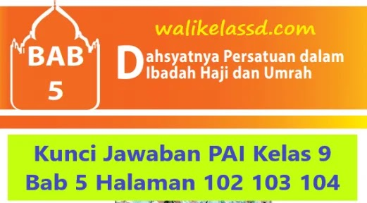 Kunci Jawaban Pai Kelas 9 Bab 5 Halaman 102 103 104 Pilihan Ganda Essay Dan Tugas Wali Kelas Sd