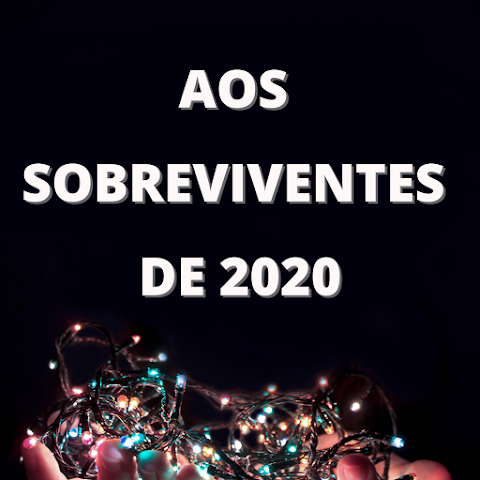 Aos sobreviventes de 2020
