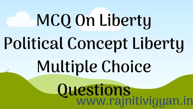 [MCQ] स्वतंत्रता (Liberty) की अवधारणा