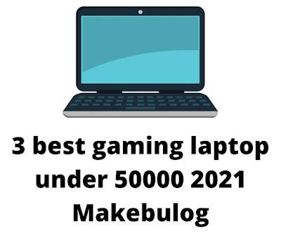 3 best gaming laptop under 50000 2021