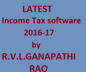 LATEST Income Tax software 2016-17 by R.V.L.GANAPATHI RAO