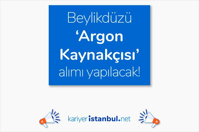 İstanbul Beylikdüzü'nde argon kaynakçısı alımı yapılacak. İlana kimler başvurabilir? Detaylar kariyeristanbul.net'te!