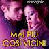 """Doppia Recensione: """"MAI PIÙ COSÌ VICINI"""" di Marilena Barbagallo"""