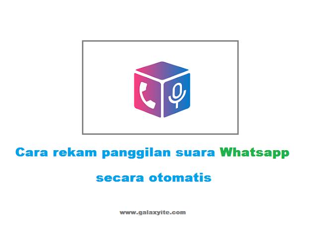 Cara Rekam Panggilan Whatsapp Secara Otomatis 2021