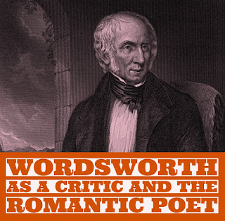 Give an estimate of Wordsworth as a critic and romantic poet ,