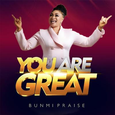 YOU ARE GREAT - Bunmi Praise