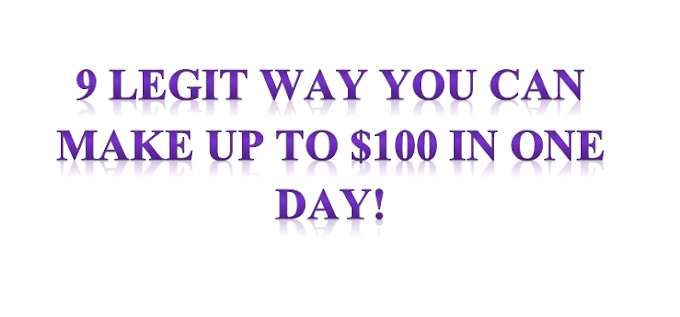 9 Legit Way You Can Make up to $100 in One day!