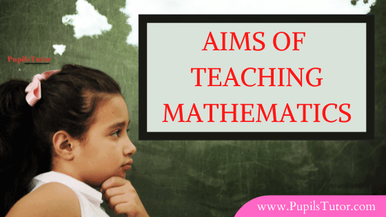 Aims And Objectives Of Teaching Mathematics In Education - Notes On Aims Of Teaching Mathematics | What Are The Goals Of Mathematics In Education |What Are The Goals And Vision Of Mathematics Education? | What Are The Aims Of Teaching Mathematics? | General Aims Of Teaching Mathematics In Education Are