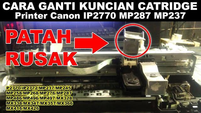 CARA GANTI KUNCIAN CATRIDGE Printer Canon IP2770 MP287 MP237, pengunci catridge patah, cara ganti tutup catridge patah, kuncian catridge patah, tutup atau pengunci catridgeiP2772 MP237 MP245 MP258 MP268 MP276 MP287 MP486 MP496 MP497 MX328 MX338 MX347 MX357 MX366 MX416 MX426,HOW TO CHANGE CATRIDGE COVER Canon IP2770 MP287 MP237 printer