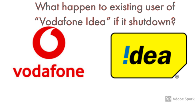 What will happen to the existing users of vodafone idea if company shutdowns