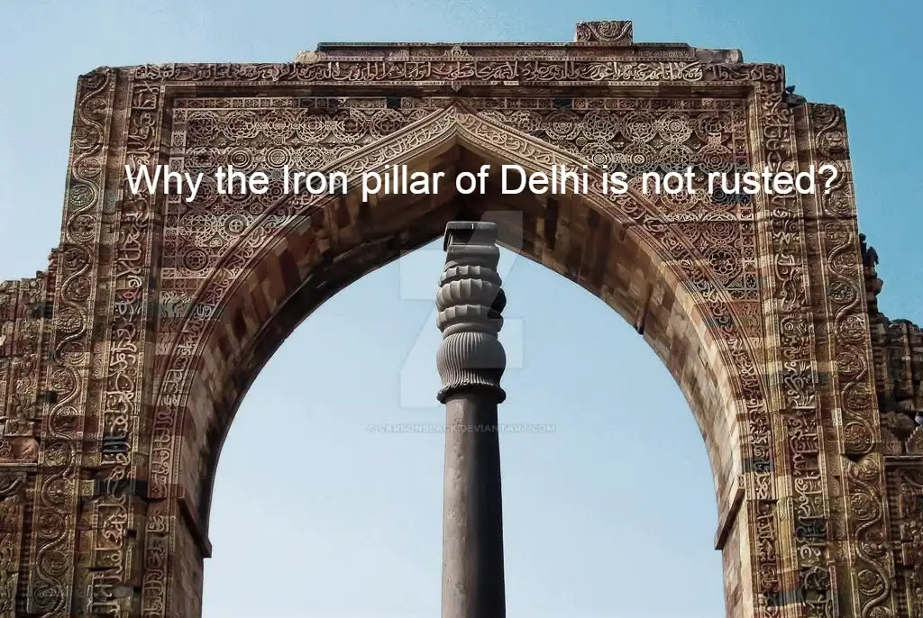 Why the Iron pillar of Delhi is not rusted