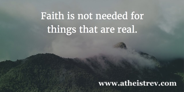 Faith is not needed for things that are real