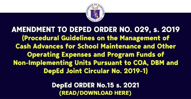 AMENDMENT TO DEPED ORDER NO. 029, s. 2O19 (Procedural Guidelines on the Management of Cash Advances for School Maintenance and Other Operating Expenses and Program Funds of Non-Implementing Units Pursuant to COA, DBM and DepEd Joint Circular No. 2019-1)