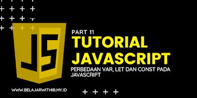 Perbedaan Var, Const Dan Let Pada Javascript