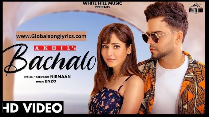 Bachalo Song Lyrics: Akhil | Nirmaan | Latest Punjabi Love Songs | New Punjabi Songs 2020 |