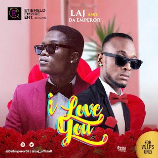 MUSIC: Da Emperor Ft. Laj titled - I Love You