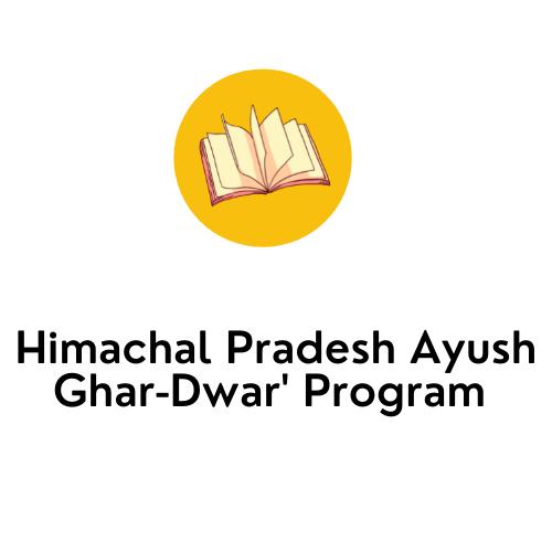 Himachal Pradesh Ayush Ghar-Dwar' Program