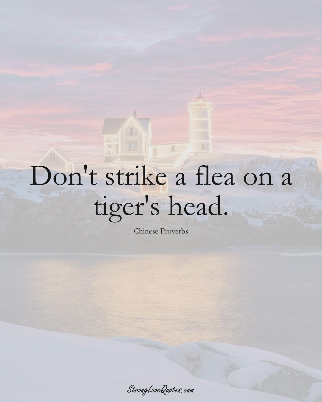 Don't strike a flea on a tiger's head. (Chinese Sayings);  #AsianSayings