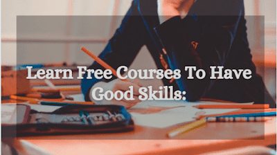 Learn Free Courses To Have Good Skills: