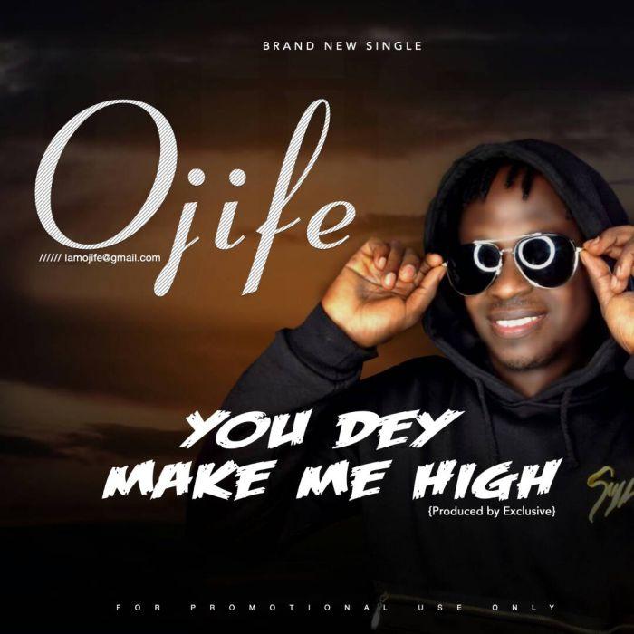 Music] Ojife - You Dey Make Me High » Naijaloaded