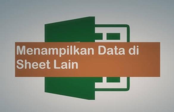 Rumus Excel Mengambil dan Menampilkan Data Dari Sheet Lain