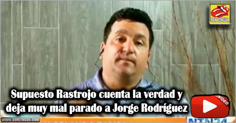 Supuesto Rastrojo cuenta la verdad y deja muy mal parado a Jorge Rodríguez