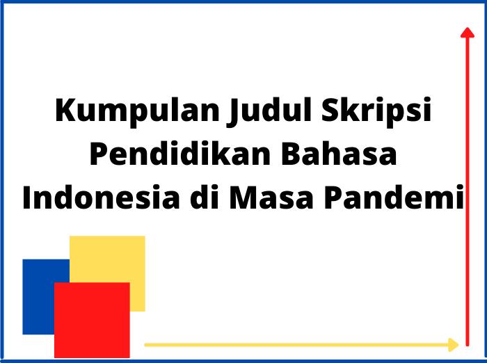 Kumpulan Judul Skripsi Pendidikan Bahasa Indonesia di Masa Pandemi