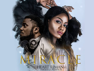 DOWNLOAD MP3: Heart Riman – Miracle ft Haven Governor