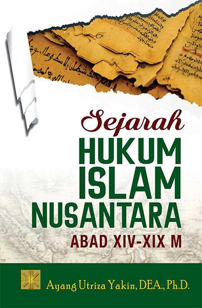 Buku yang ada di hadapan pembaca berisi sejarah aturan Islam di beberapa tempat yang perna Sejarah Hukum Islam Nusantara Abad XIV-XIX M Penulis Ayang Utriza Yakin, DEA., Ph.D.