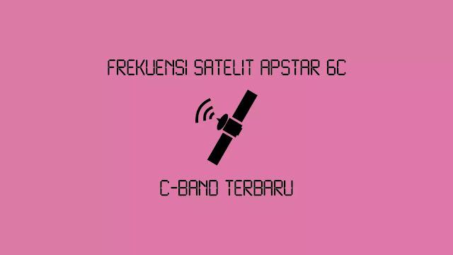 Frekuensi Satelit Apstar 6c C-Band Terbaru