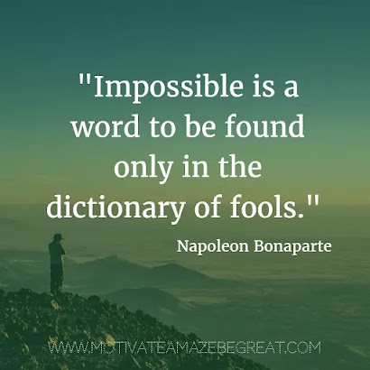 "40 Most Powerful Quotes and Famous Sayings In History: ""Impossible is a word to be found only in the dictionary of fools."" - Napoleon Bonaparte"