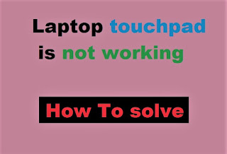 Laptop touchpad not working windows 10 How to solve this issue