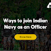 Ways to join Indian Navy as an Officer: Know Here