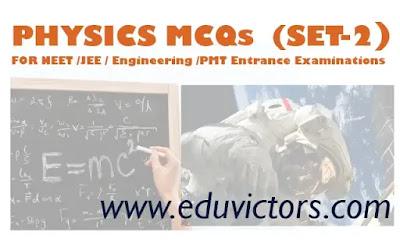 PHYSICS MCQs FOR NEET - IIT JEE EXAMINATION (SET-2)(#NEETMCQs)(#eduvictors)(#JEE)(#PhysicsMCQs)