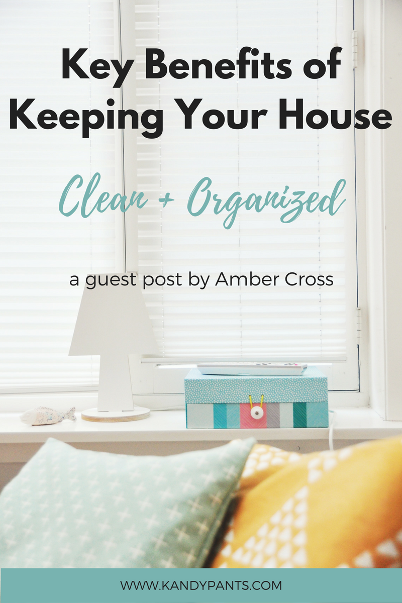 Key Benefits to Keeping Your House Clean + Organized