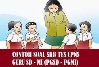 Contoh Soal SKB Seleksi Kompetensi Bidang Guru SD MI (PGSD PGMI) 2020_2021