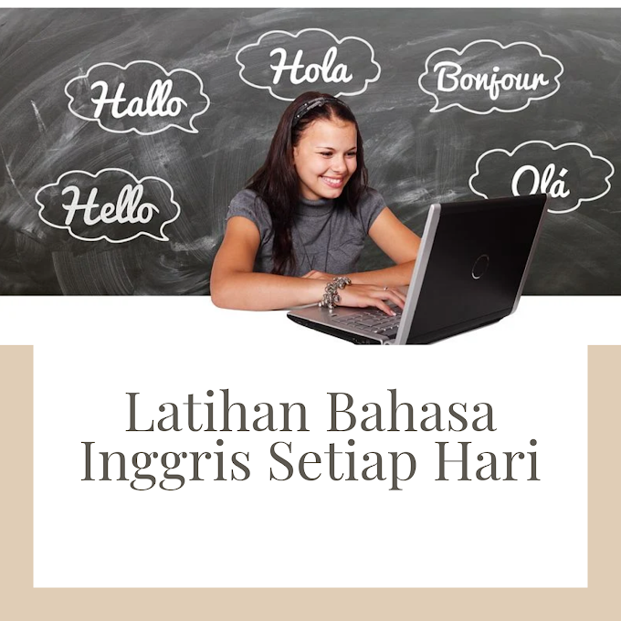 Latihan Bahasa Inggris Setiap Hari Agar Semakin Mumpuni (Part 1)