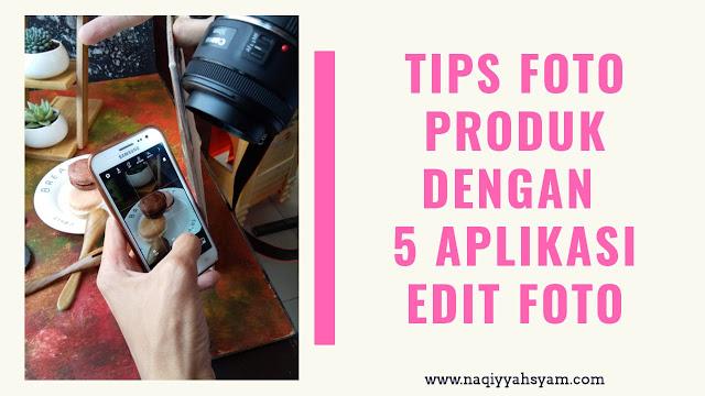Tips Foto Produk dengan 5 Aplikasi  Edit Foto