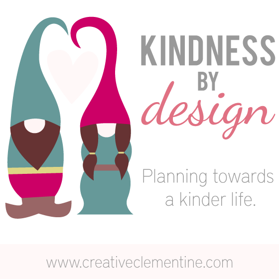 Kindness by Design: Planning towards a kinder life. Blog series via CreativeClementine.com  The objective of the Kindness by Design series is to build thoughtfulness into your day to day life and make random acts of kindness an easier thing to accomplish.