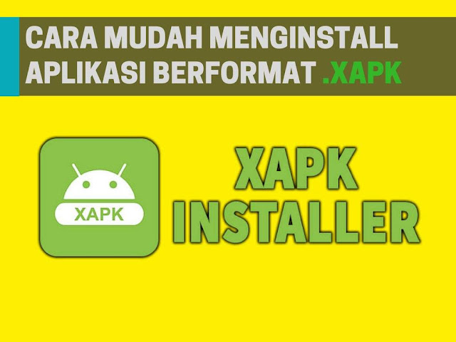 Ponsel dengan sistem operasi Android saat ini sangat kaya digunakan Tutorial Install Aplikasi Dengan Format .XAPK di Android