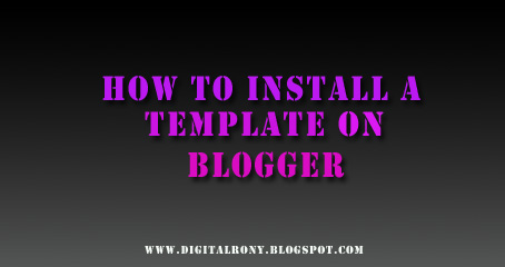 8 Steps to install blogger template in your blogger