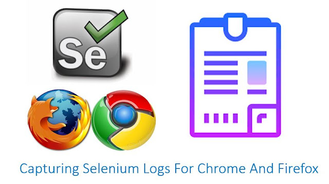 Capturing Selenium Logs for Chrome and Firefox