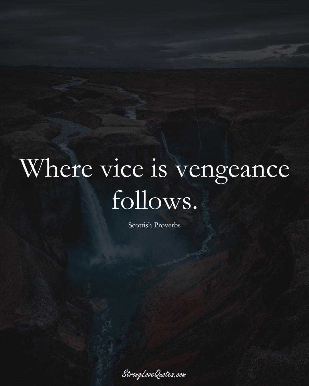 Where vice is vengeance follows. (Scottish Sayings);  #EuropeanSayings