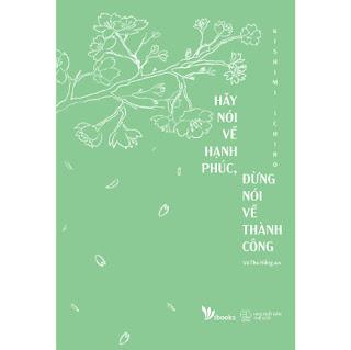 Hãy Nói Về Hạnh Phúc, Đừng Nói Về Thành Công ebook PDF-EPUB-AWZ3-PRC-MOBI