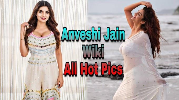 Anveshi Jain  Biography/Wiki, Age, Salary, Income All Hot Photos - BoitaPicSel