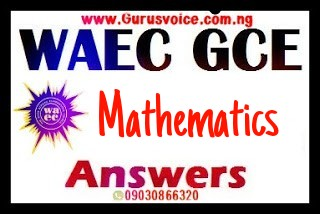2019/2020 WAEC GCE Mathematics expo: Free Mathematics questions and answers runz Aug/Sept