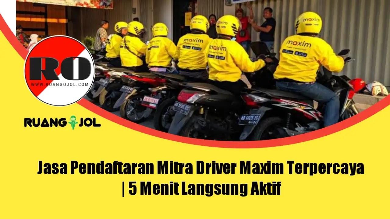 Jasa Pendaftaran Mitra Driver Maxim Terpercaya | 5 Menit Langsung Aktif