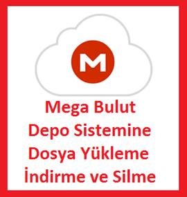Mega Bulut Depo Sistemine Dosya Yükleme İndirme ve Silme
