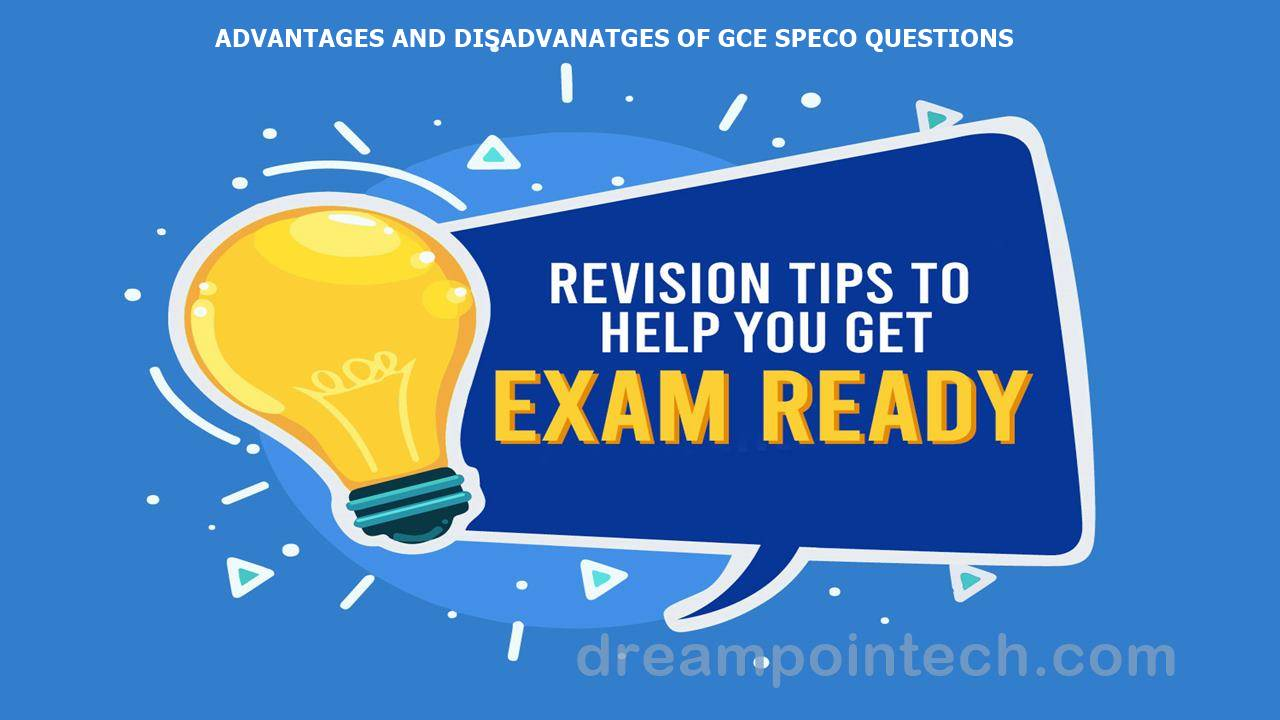 Advantages and Disadvantages of GCE Speco Revision Questions